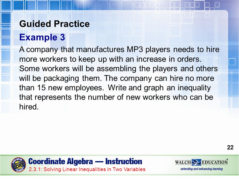 Guided Practice Example 3 A company that manufactures MP3 players needs to hire more workers to keep up with an increase in orders.