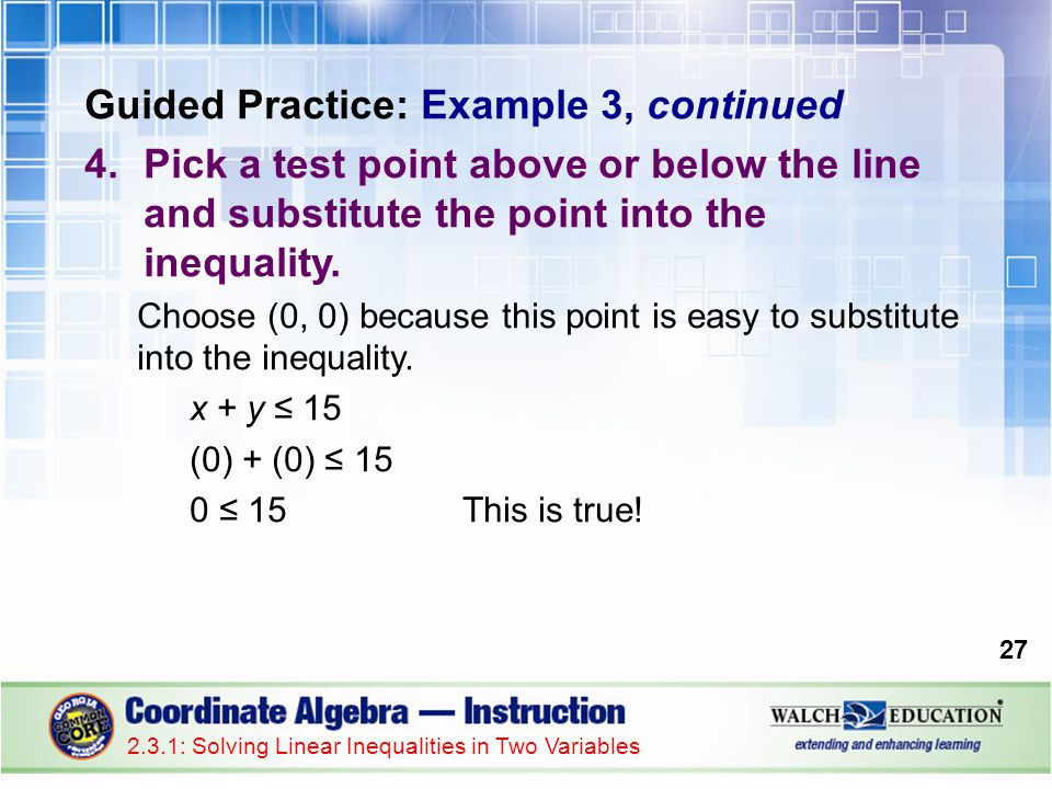 Guided Practice: Example 3, continued 4.Pick a test point above or below the line and substitute the point into the inequality.