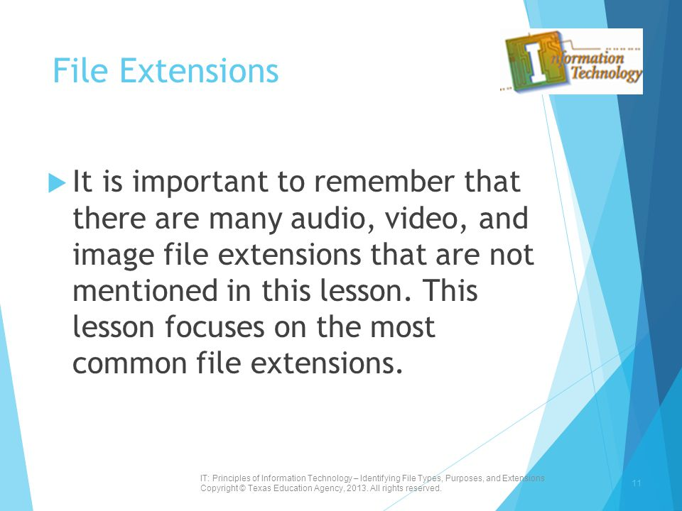 File Extensions  It is important to remember that there are many audio, video, and image file extensions that are not mentioned in this lesson. This