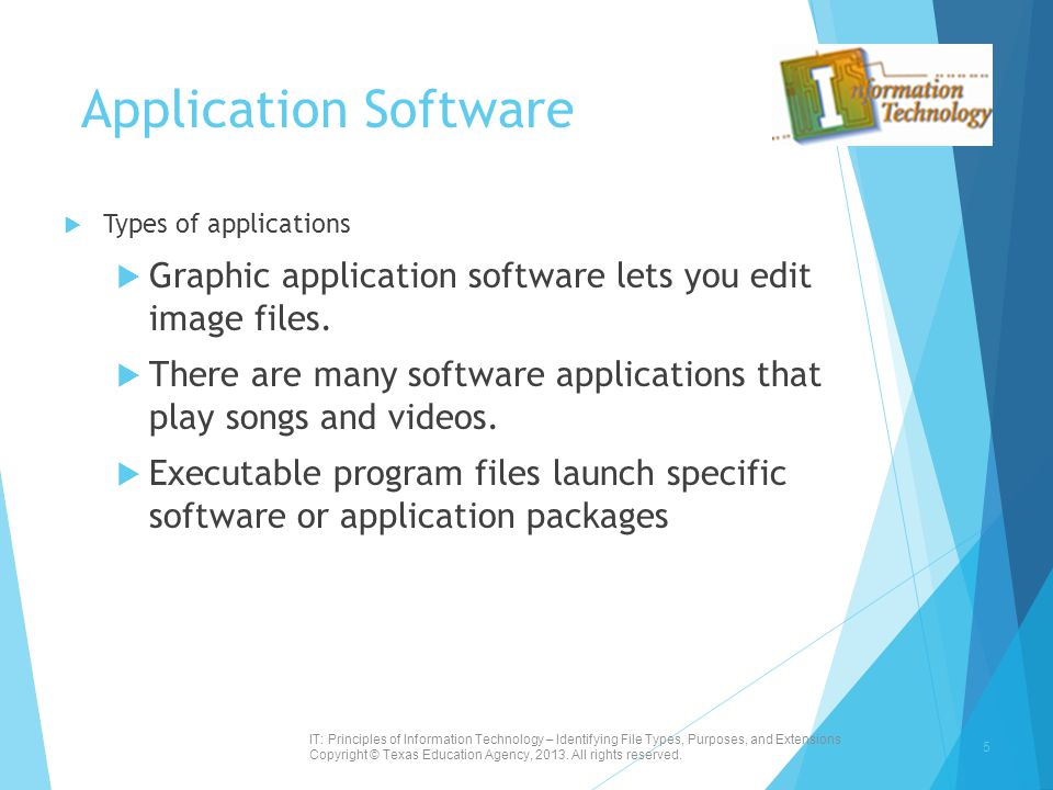 Application Software  Types of applications  Graphic application software lets you edit image files.  There are many software applications that pla