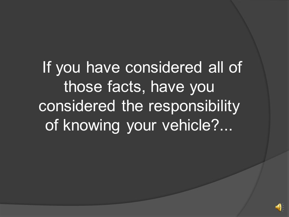Teens don't think about the responsibility needed to drive a vehicle.