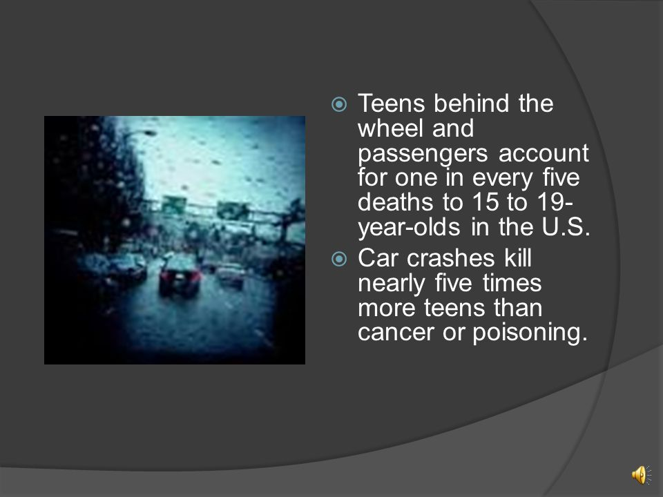 Did You Know ... Car crashes are the number one cause of death for teens.