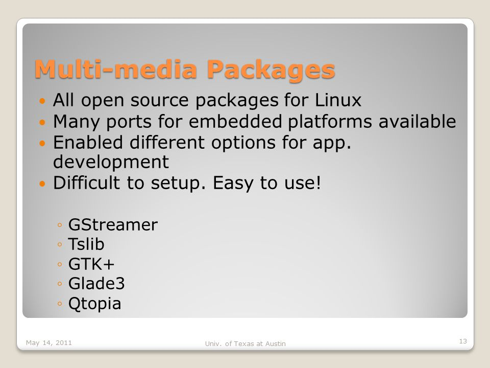 Multi-media Packages All open source packages for Linux Many ports for embedded platforms available Enabled different options for app.