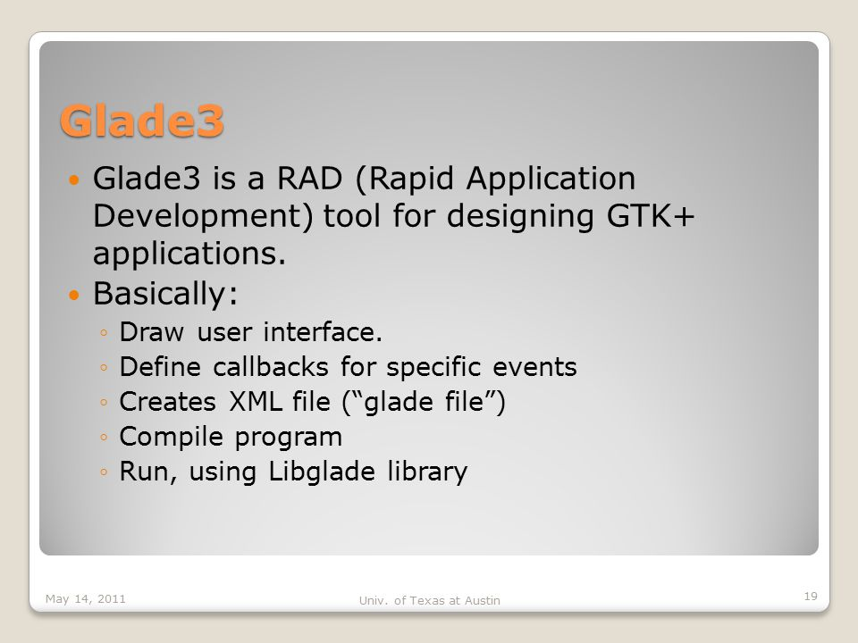Glade3 Glade3 is a RAD (Rapid Application Development) tool for designing GTK+ applications.