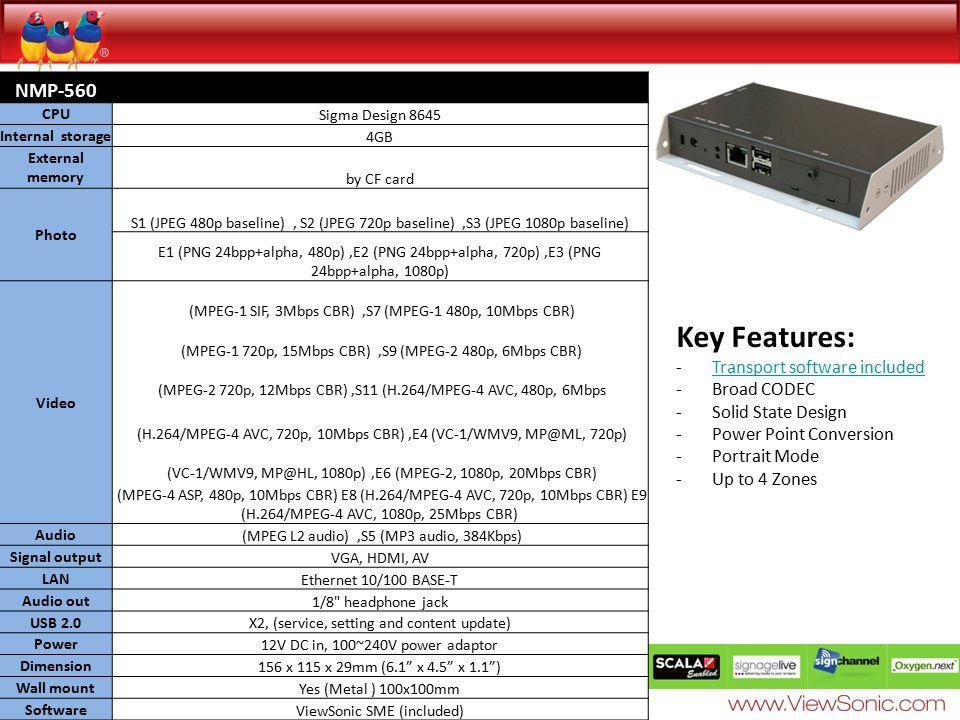 NMP-560 CPU Sigma Design 8645 Internal storage 4GB External memory by CF card Photo S1 (JPEG 480p baseline), S2 (JPEG 720p baseline),S3 (JPEG 1080p ba