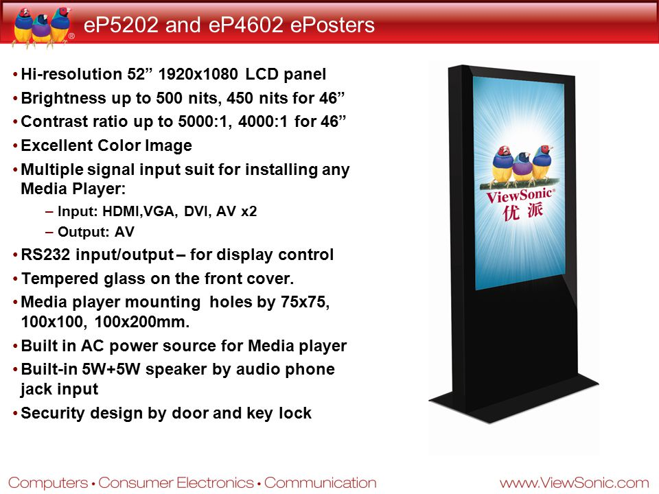 """eP5202 and eP4602 ePosters Hi-resolution 52"""" 1920x1080 LCD panel Brightness up to 500 nits, 450 nits for 46"""" Contrast ratio up to 5000:1, 4000:1 for 4"""