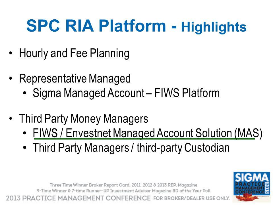 SPC RIA Platform - Highlights Hourly and Fee Planning Representative Managed Sigma Managed Account – FIWS Platform Third Party Money Managers FIWS / E