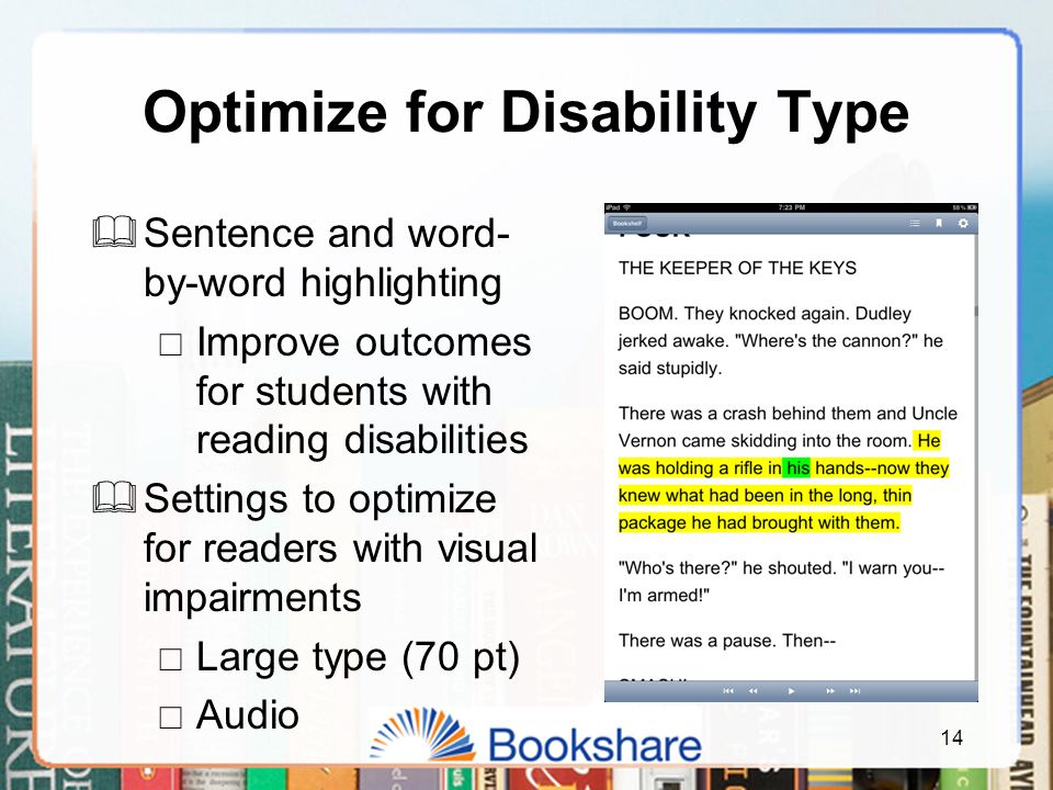Optimize for Disability Type  Sentence and word- by-word highlighting  Improve outcomes for students with reading disabilities  Settings to optimize for readers with visual impairments  Large type (70 pt)  Audio 14