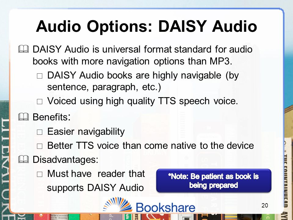 Audio Options: DAISY Audio  DAISY Audio is universal format standard for audio books with more navigation options than MP3.