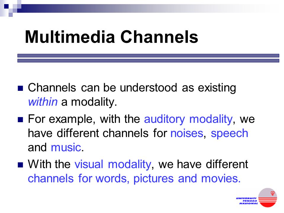 Multimedia Modalities Modalities are the sensory systems through which a multimedia activity occurs This includes tactile (touch), gustatory (taste),