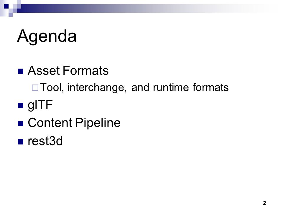 Agenda Asset Formats  Tool, interchange, and runtime formats glTF Content Pipeline rest3d 2