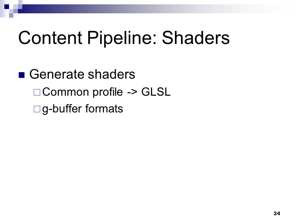 Content Pipeline: Shaders Generate shaders  Common profile -> GLSL  g-buffer formats 34