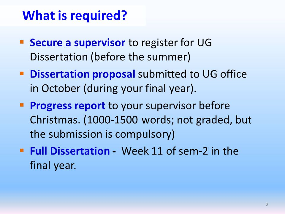  Secure a supervisor to register for UG Dissertation (before the summer)  Dissertation proposal submitted to UG office in October (during your final