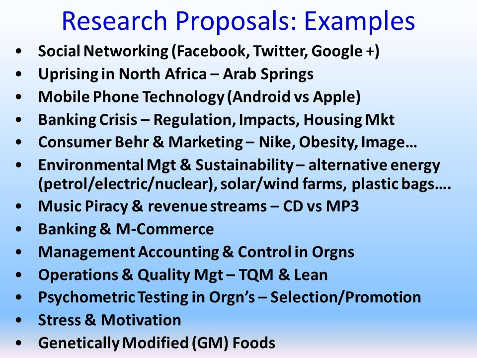 Research Proposals: Examples Social Networking (Facebook, Twitter, Google +) Uprising in North Africa – Arab Springs Mobile Phone Technology (Android