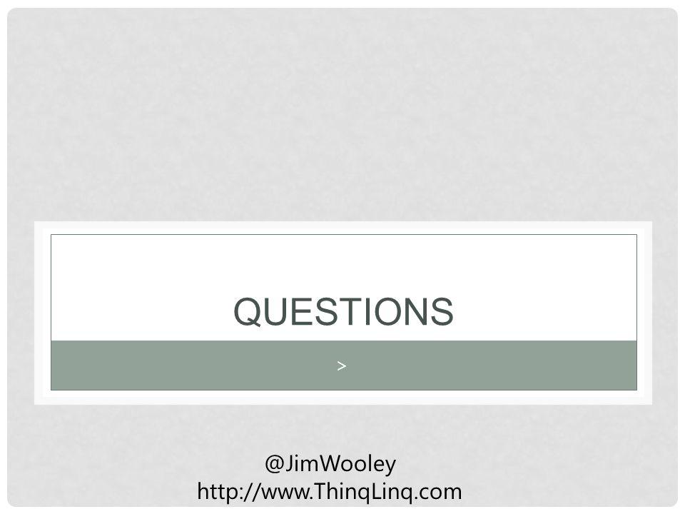 QUESTIONS > @JimWooley http://www.ThinqLinq.com