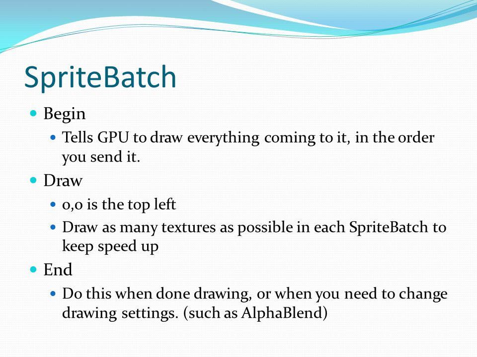 SpriteBatch Begin Tells GPU to draw everything coming to it, in the order you send it.