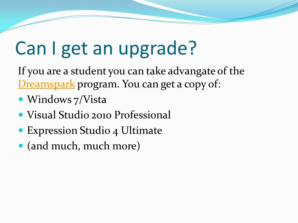 Can I get an upgrade. If you are a student you can take advangate of the Dreamspark program.