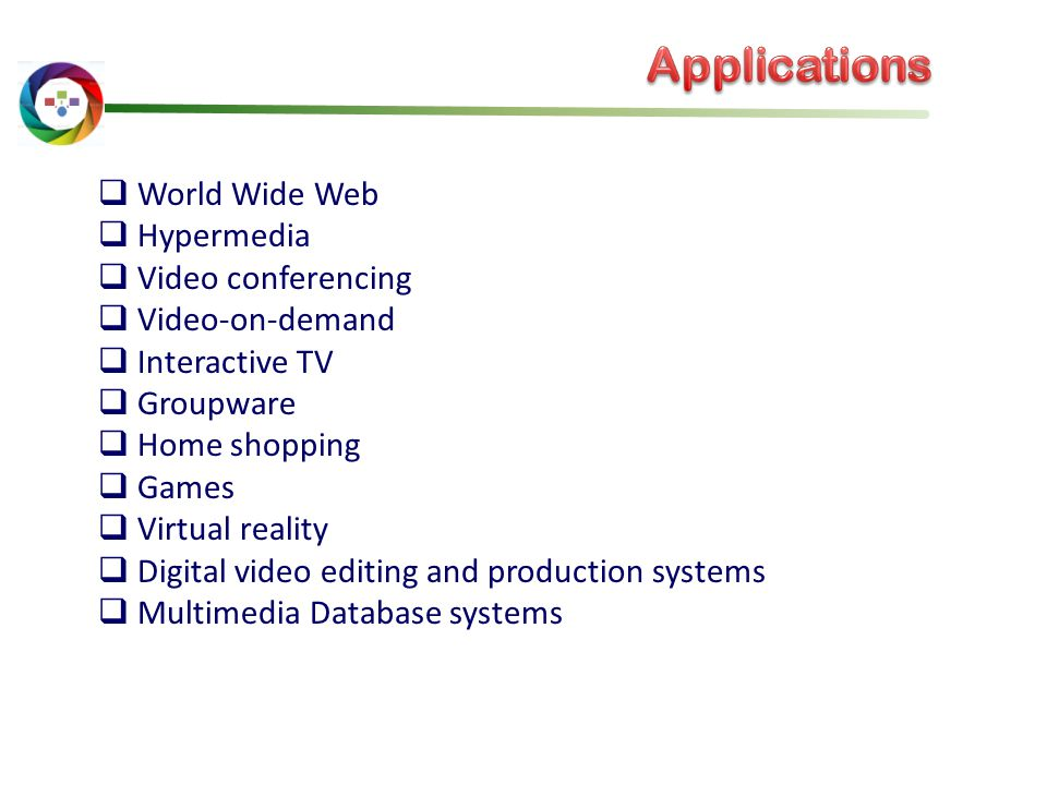 World Wide Web  Hypermedia  Video conferencing  Video-on-demand  Interactive TV  Groupware  Home shopping  Games  Virtual reality  Digital