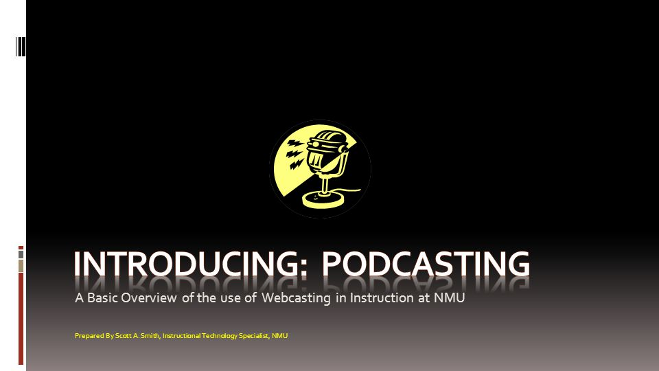 A Basic Overview of the use of Webcasting in Instruction at NMU Prepared By Scott A.