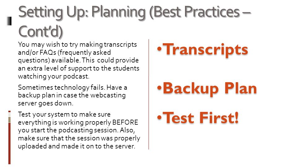 Setting Up: Planning (Best Practices – Cont'd) Backup Plan Backup Plan You may wish to try making transcripts and/or FAQs (frequently asked questions) available.