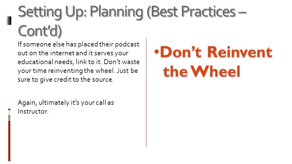 Setting Up: Planning (Best Practices – Cont'd) If someone else has placed their podcast out on the internet and it serves your educational needs, link to it.