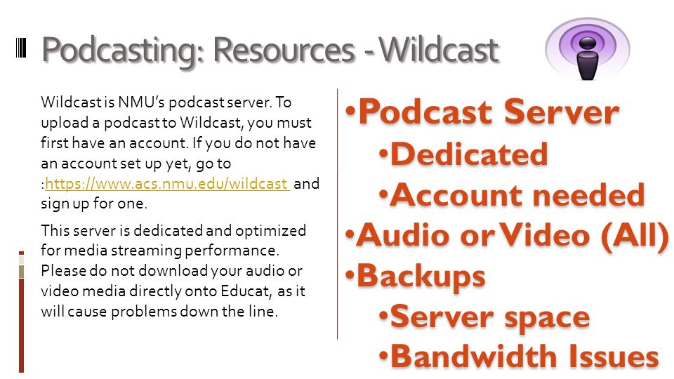 Podcasting: Resources - Wildcast Wildcast is NMU's podcast server.