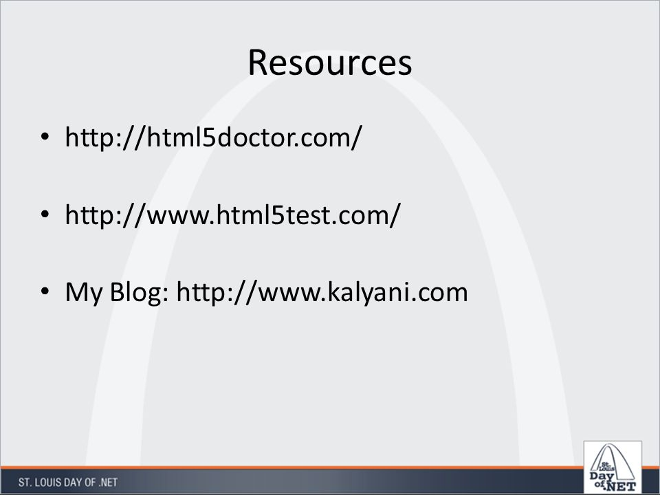 Resources http://html5doctor.com/ http://www.html5test.com/ My Blog: http://www.kalyani.com