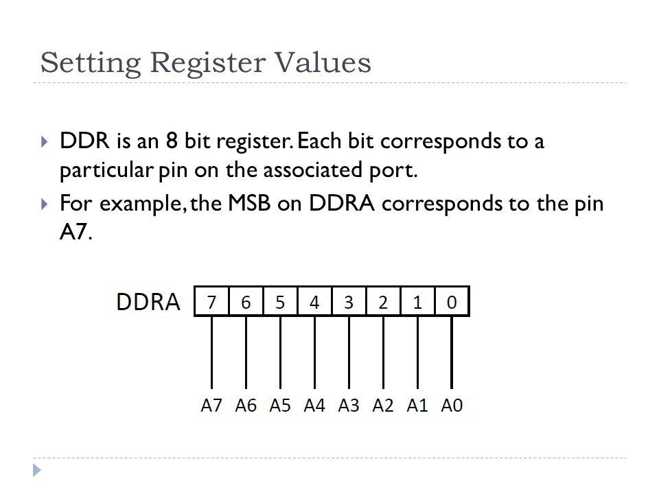 Setting Register Values  DDR is an 8 bit register.