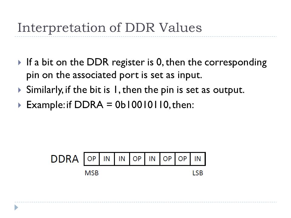 Interpretation of DDR Values  If a bit on the DDR register is 0, then the corresponding pin on the associated port is set as input.