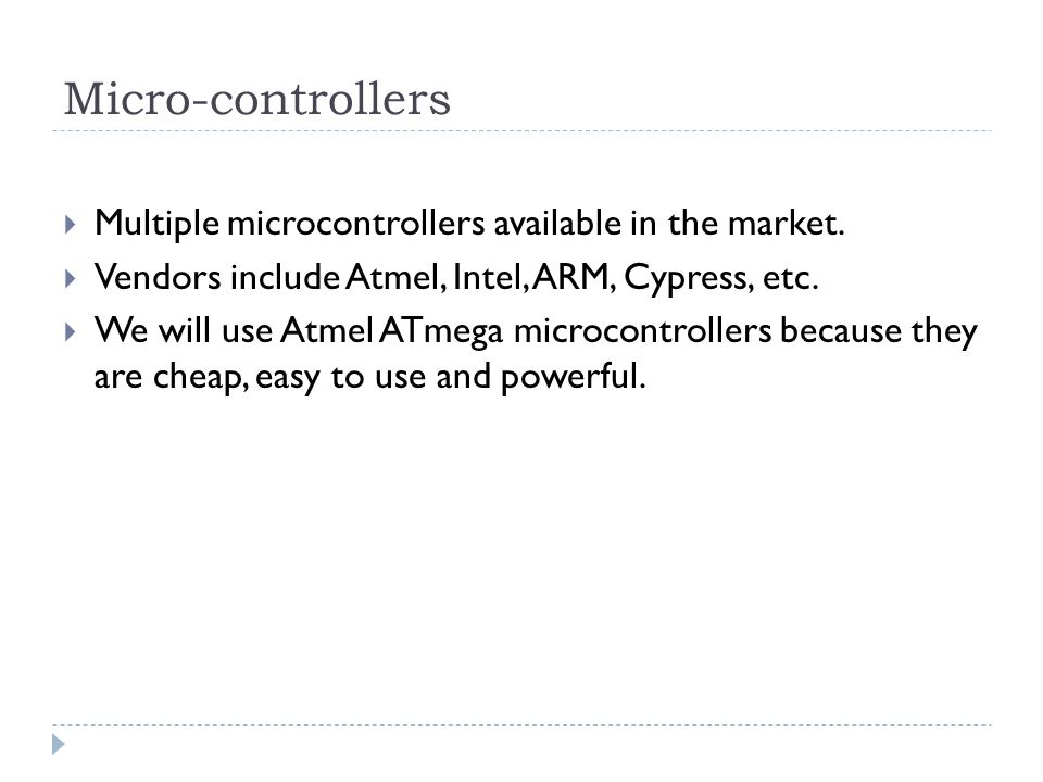 Micro-controllers  Multiple microcontrollers available in the market.