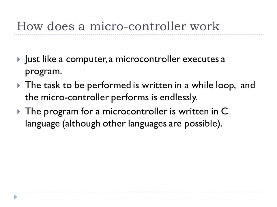 How does a micro-controller work  Just like a computer, a microcontroller executes a program.
