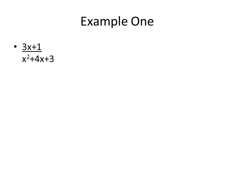 Example One 3x+1 x 2 +4x+3
