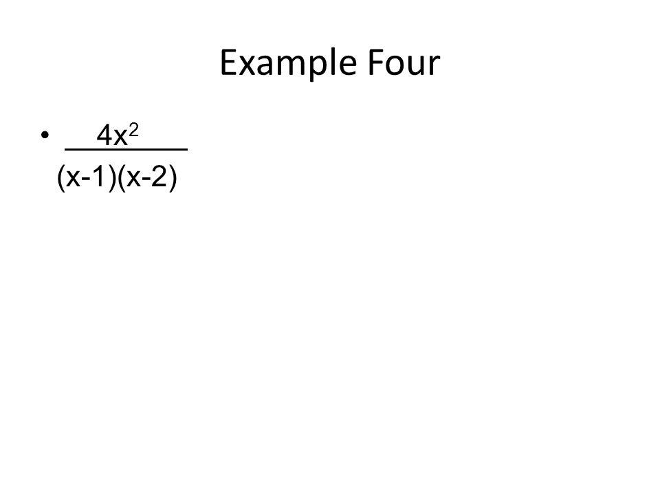 Example Four 4x 2 (x-1)(x-2)