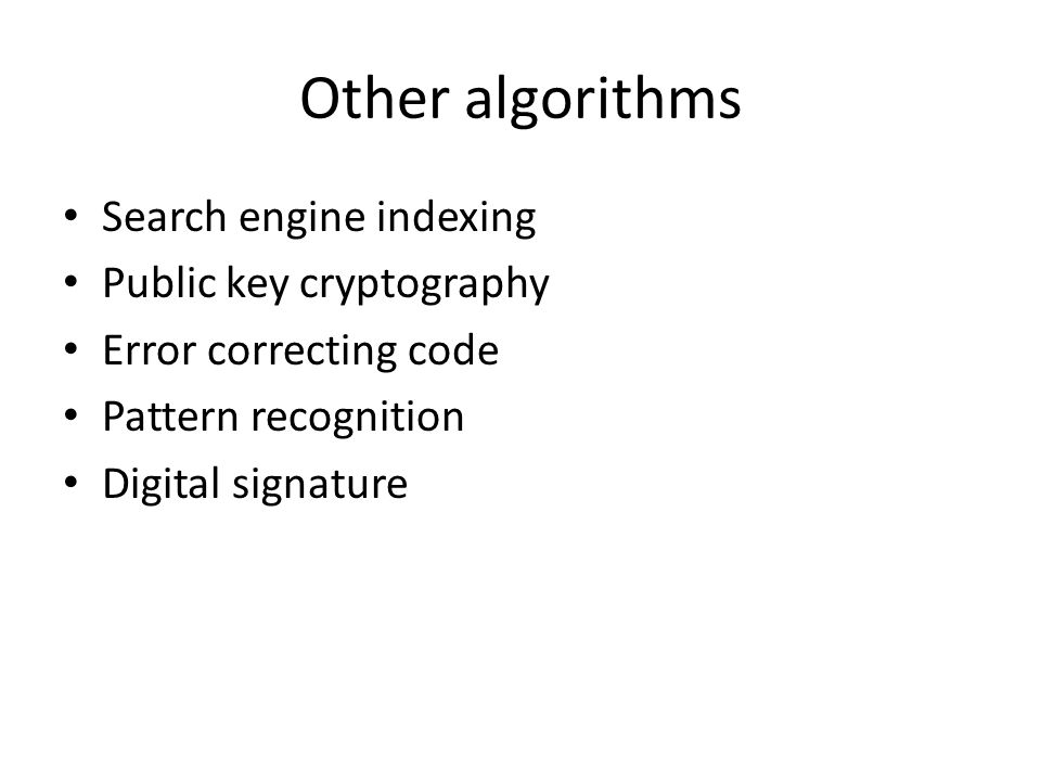 Other algorithms Search engine indexing Public key cryptography Error correcting code Pattern recognition Digital signature