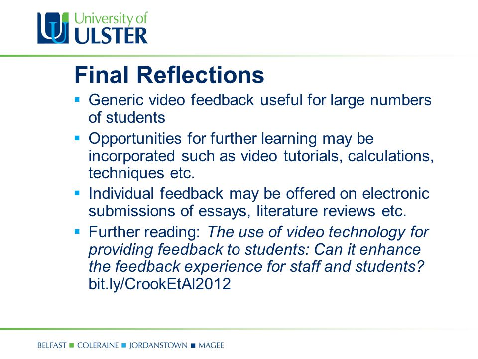 Final Reflections  Generic video feedback useful for large numbers of students  Opportunities for further learning may be incorporated such as video tutorials, calculations, techniques etc.