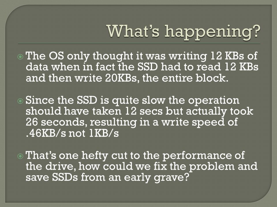  The OS only thought it was writing 12 KBs of data when in fact the SSD had to read 12 KBs and then write 20KBs, the entire block.