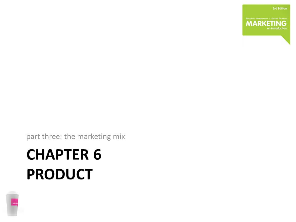 CHAPTER 6 PRODUCT part three: the marketing mix