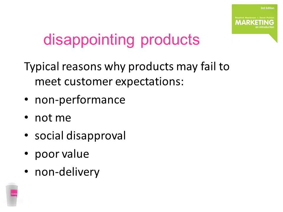 disappointing products Typical reasons why products may fail to meet customer expectations: non-performance not me social disapproval poor value non-d