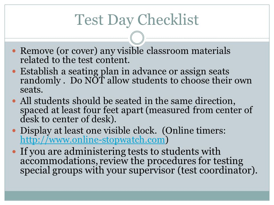 Test Day Checklist Remove (or cover) any visible classroom materials related to the test content.