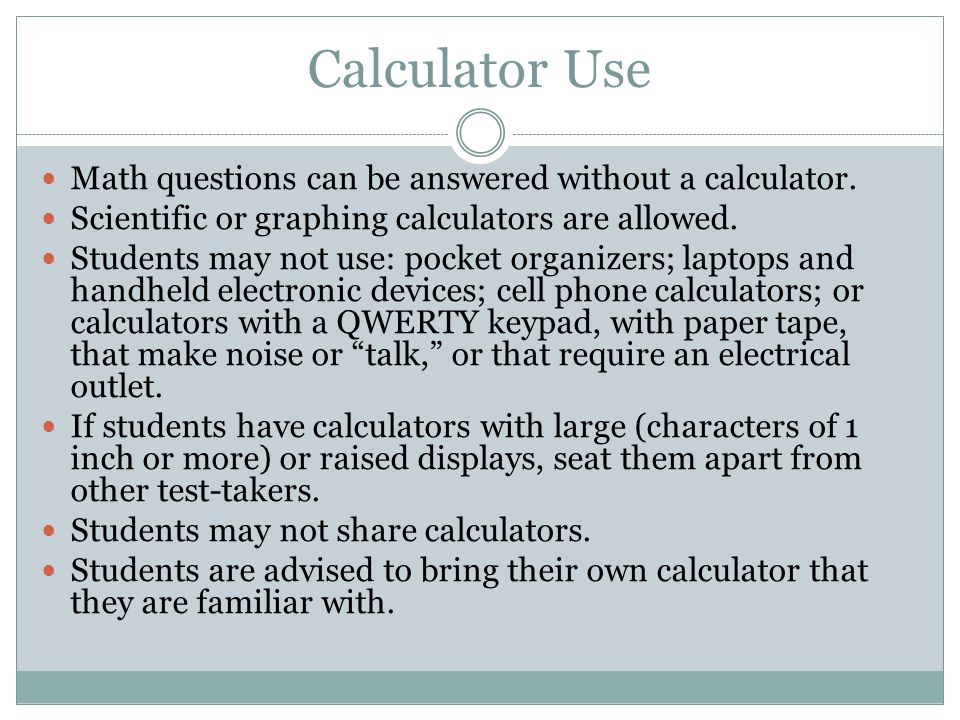 Calculator Use Math questions can be answered without a calculator.