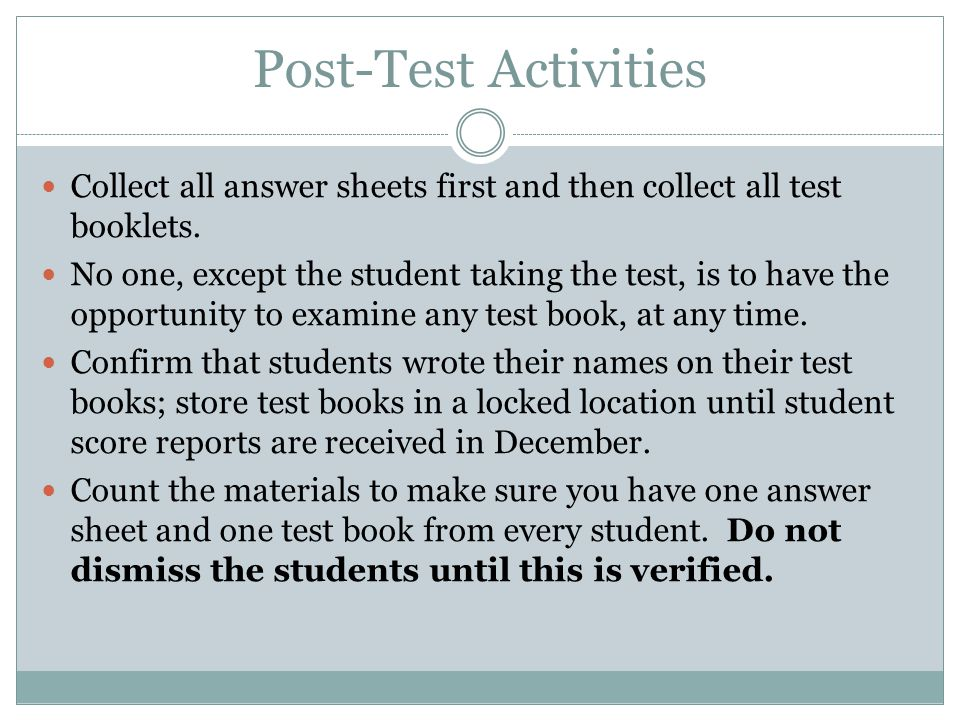 Post-Test Activities Collect all answer sheets first and then collect all test booklets.