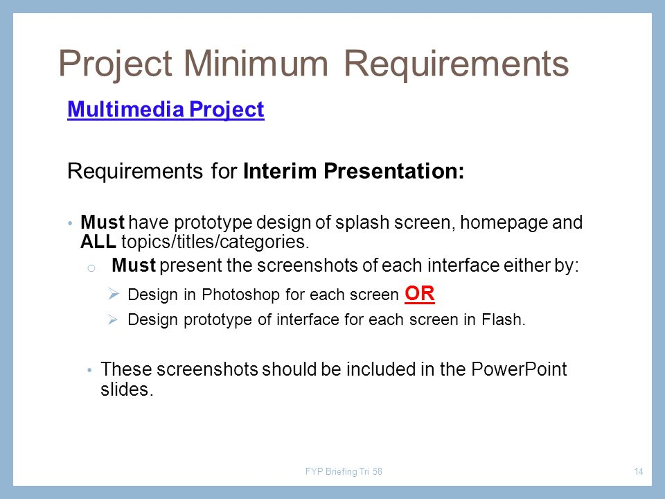 Multimedia Project Requirements for Interim Presentation: Must have prototype design of splash screen, homepage and ALL topics/titles/categories.
