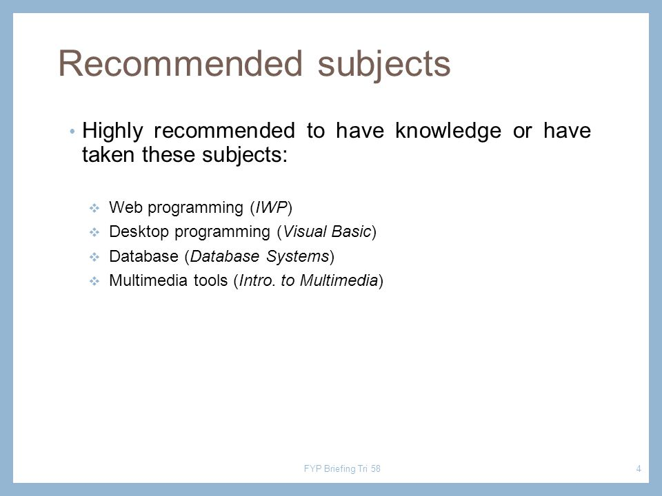 Recommended subjects Highly recommended to have knowledge or have taken these subjects:  Web programming (IWP)  Desktop programming (Visual Basic)  Database (Database Systems)  Multimedia tools (Intro.