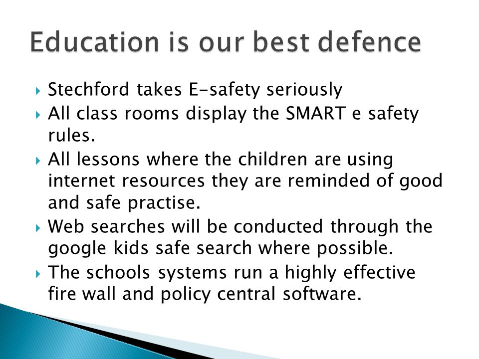  Stechford takes E-safety seriously  All class rooms display the SMART e safety rules.  All lessons where the children are using internet resources