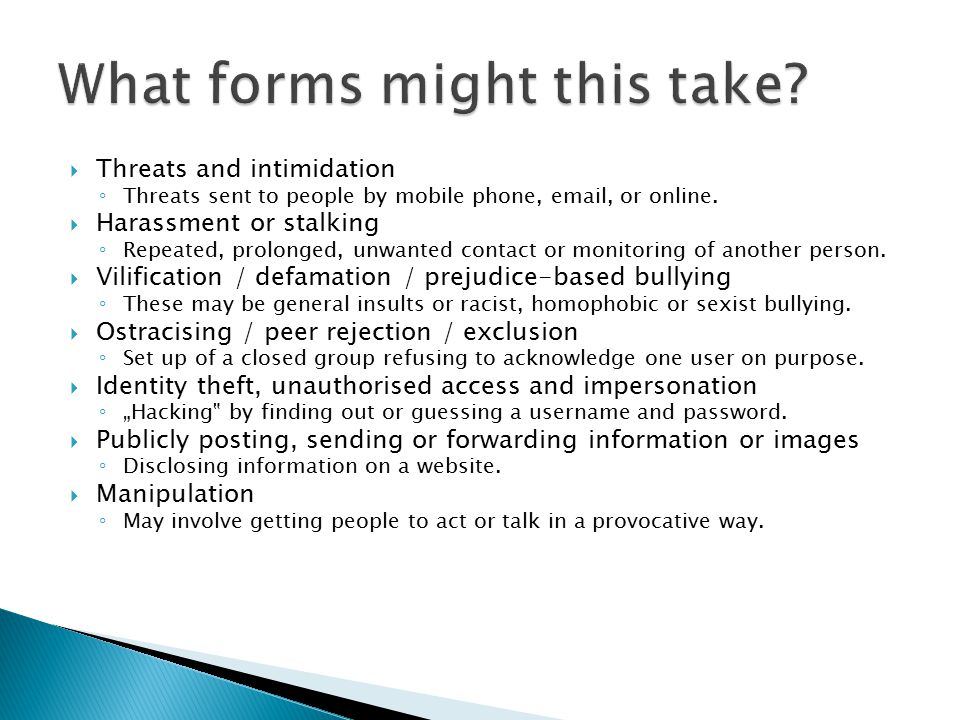  Threats and intimidation ◦ Threats sent to people by mobile phone, email, or online.