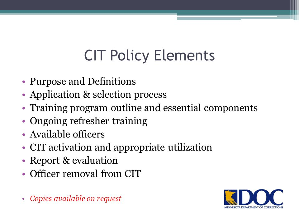 CIT Policy Elements Purpose and Definitions Application & selection process Training program outline and essential components Ongoing refresher traini