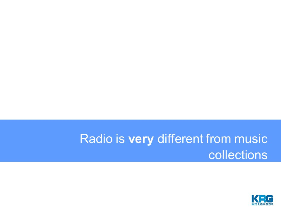 Radio is very different from music collections