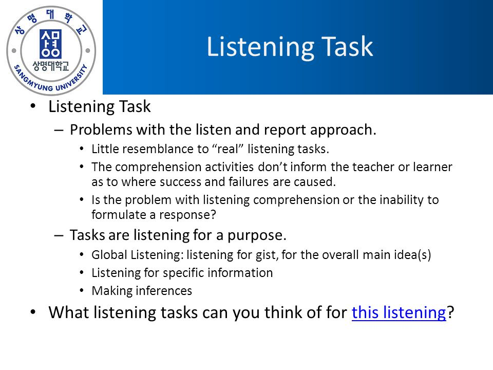 Post-Listening – Checking of answers – Comparing answers with peers – Further discussion of the topic of the listening – Use the language involved – Motivation What post-listening tasks can you think of for this listening.