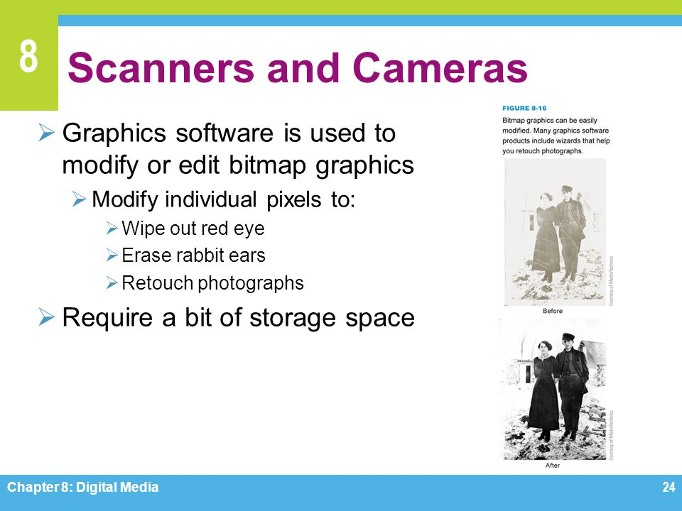 8 Scanners and Cameras  Graphics software is used to modify or edit bitmap graphics  Modify individual pixels to:  Wipe out red eye  Erase rabbit
