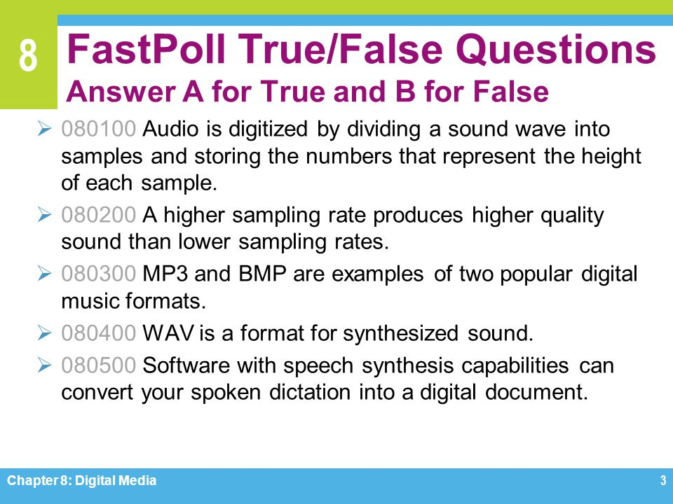 8 FastPoll True/False Questions Answer A for True and B for False  080100 Audio is digitized by dividing a sound wave into samples and storing the nu